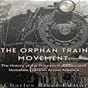 The Orphan Train Movement: The History of the Program that Relocated Homeless Children Across America Audiobook by  Charles River Editors Narrated by William Crockett
