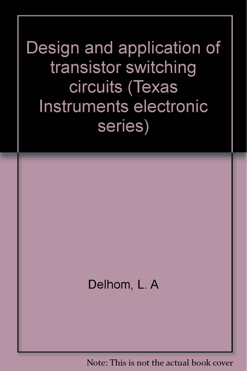 Design And Application Of Transistor Switching Circuits L A Delhom As Switch Books