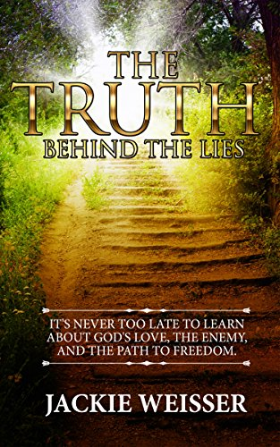 Book: The Truth Behind The Lies - It's Never too Late to Learn about God's Love, the Enemy and The Path to Freedom by Jackie Weisser