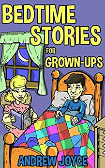 Bedtime Stories for Grown-Ups by [Joyce, Andrew]