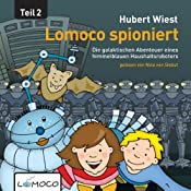 Lomoco spioniert (Die galaktischen Abenteuer eines himmelblauen Haushaltsroboters 2) | Hubert Wiest