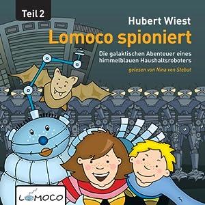 Lomoco spioniert (Die galaktischen Abenteuer eines himmelblauen Haushaltsroboters 2) Hörbuch