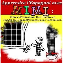 Apprendre l'Espagnol avec Mimi: Mimi et l'exposition. Une Histoire en Images en Espagnol/Français avec Vocabulaire. (Mimi fr-es t. 2) (French Edition)