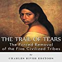 The Trail of Tears: The Forced Removal of the Five Civilized Tribes Hörbuch von Charles River Editors Gesprochen von: Dave Wright