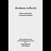 Abrahams Aufbruch: Philon von Alexandria, De migratione Abrahami (Scripta Antiquitatis Posterioris ad Ethicam REligionemque pertinentia) (German Edition)