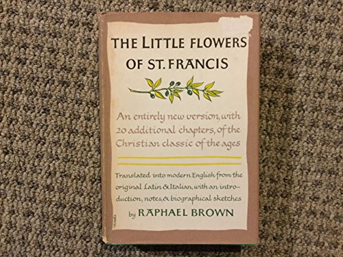 THE LITTLE FLOWERS OF ST. FRANCIS, TR. & ED. BY RAPHAEL BROWN