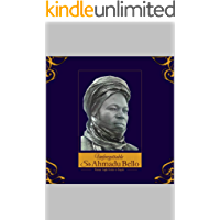 Unforgettable Sir Ahmadu Bello: Human Angle Stories To Inspire