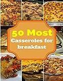 Breakfast Casserole : 50 Delicious of Breakfast Casserole Recipes