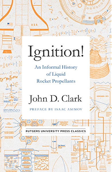 Ignition An Informal History Of Liquid Rocket Propellants Rutgers University Press Classics Clark John Drury Asimov Isaac Ebook Amazon Com