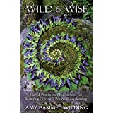 Wild & Wise: Sacred Feminine Meditations for Women's Circles & Personal Awakening