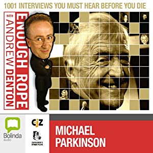 Enough Rope with Andrew Denton: Michael Parkinson Radio/TV Program