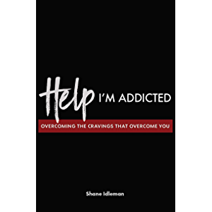 Help! I'm Addicted: Overcoming the Cravings that Overcome You
