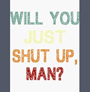 Will You Shut Up Man - Biden Quotes Sticker, 2020 American Election Vinyl Decal for Laptop, Car, Wall, Water Bottle, Phone, Computer, Cool Adult Skateboard, Bike, Luggage.