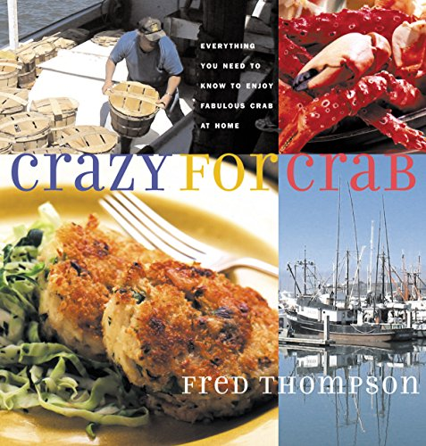 Crazy for Crab: Everything You Need to Know to Enjoy Fabulous Crab at Home (Crab Cookbook)