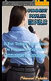 Comment Parler en Public: Il Est Temps Pour Vous De Pouvoir s' Exprimer, Communiquer Et Convaincre ! (prise de parole en public)