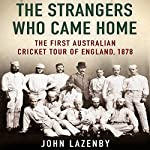 The Strangers Who Came Home: The First Australian Cricket Tour of England | John Lazenby