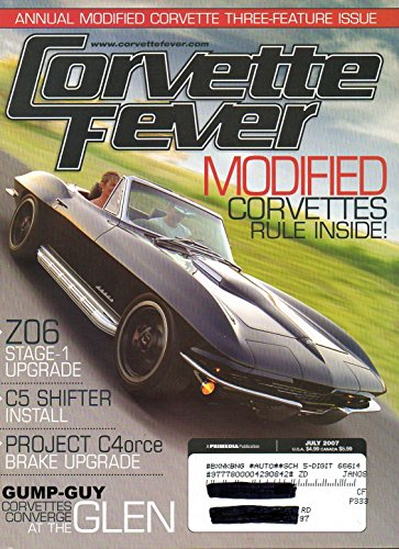 Corvette Fever July 2007 Magazine Vol 29 No 7 A 1954 ROADSTER WITH 1962 POWER AND 1986 GROUNDWORKS IS ALL MODERN