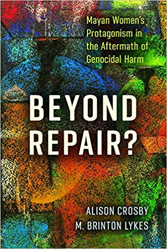 Beyond Repair?: Mayan Women's Protagonism in the Aftermath