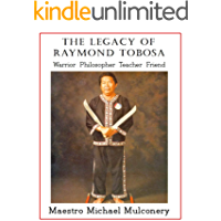 The Legacy of Raymond Tobosa: Warrior--Teacher--Philosopher--Friend
