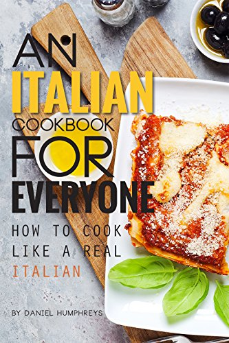 An Italian Cookbook for Everyone: How to Cook Like a Real Italian by Daniel Humphreys