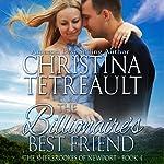 The Billionaire's Best Friend : The Sherbrookes of Newport, Volume 4   Chrsitina Tetreault