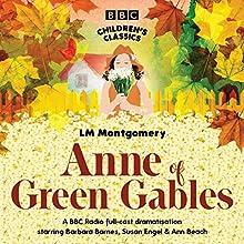 Anne of Green Gables (BBC Children's Classics) Radio/TV Program by L. M. Montgomery Narrated by Susan Engel, Barbara Barnes, Sean Baker,  Full Cast