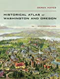 Historical Atlas of Washington and Oregon, Derek Hayes, 0520266153