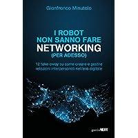 I robot non sanno fare networking (per adesso). 12 take away su come creare e gestire relazioni interpersonali nell'era digitale