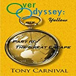 The Great Escape: Over Odyssey Yellow, Part III | Tony Carnival