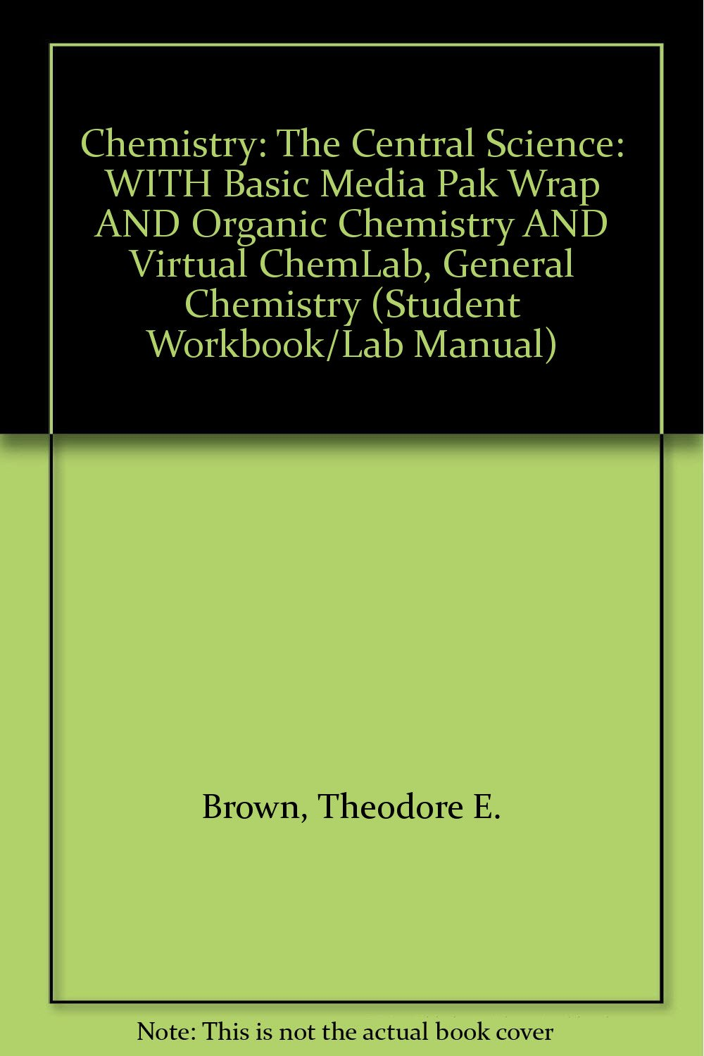 Chemistry: The Central Science: WITH Basic Media Pak Wrap AND Organic  Chemistry AND Virtual ChemLab, General Chemistry (Student Workbook/Lab  Manual): ...
