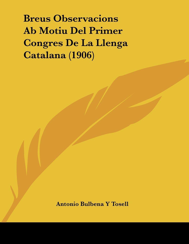 Breus Observacions Ab Motiu Del Primer Congres De La Llenga Catalana (1906) (Arabic Edition) pdf