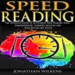 Speed Reading: The Extensive Guide to Accelerate Your Reading Speed, Comprehension, Learning Abilities, and Read Better and Faster | Jonathan Wilkens