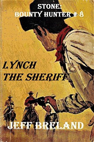 Lynch The Sheriff: Bounty Hunter: Stone: Bounty Hunter # 8: Western Action and Adventures of Deputy U. S. Marshal, Bounty Hunter, and Gunfighter Jake Stone.