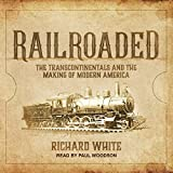 #3: Railroaded: The Transcontinentals and the Making of Modern America