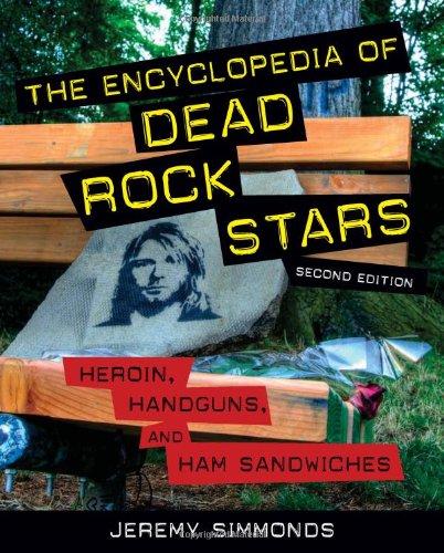(The Encyclopedia of Dead Rock Stars: Heroin, Handguns, and Ham Sandwiches)