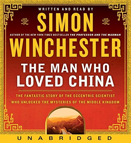 The Man Who Loved China CD: The Fantastic Story of the Eccentric Scientist Who Unlocked the Mysteries of the Middle Kingdom'' The Fantastic Story of ... Unlocked the Mysteries of the Middle Kingdom'' by HarperAudio