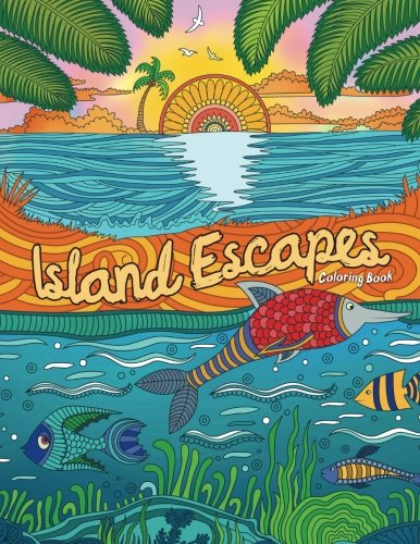Adult Coloring Book: Island Escapes: Dreams, Vacation, Summer and Beach: Meditate and Relax with Gorgeous Illustrations -
