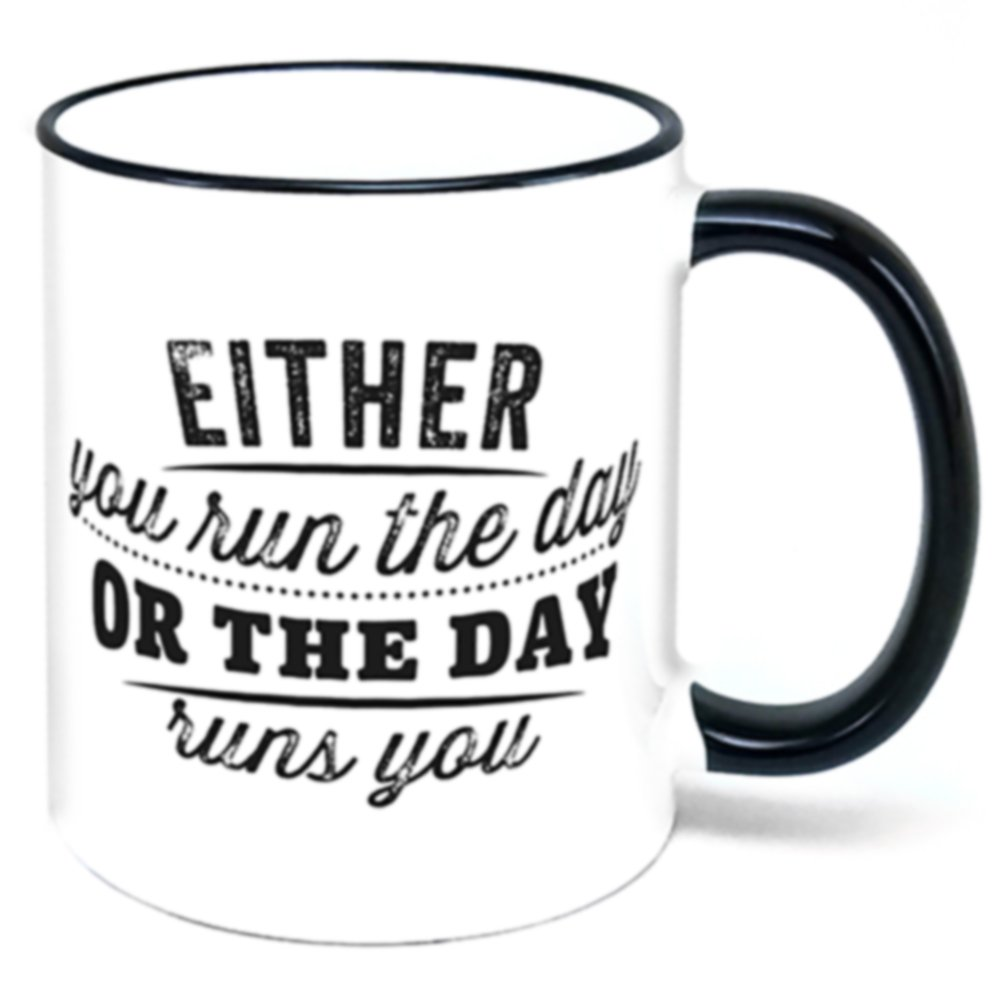 Either You Run The Day Or The Day Runs You Coffee Mug