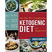 Ketogenic Diet: The No BS Ketogenic Diet Cookbook for Beginners - Learn the Fundamentals of the Keto Diet with Complete Keto Recipes & Meal Plan