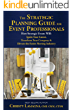 The Strategic Planning Guide for Event Professionals: How Strategic Events Will: Ignite Your Career, Transform Your Company & Elevate the Entire Meeting Industry
