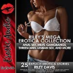 Riley's Mega Erotica Collection: MILFs, Gangbangs, First Anal Sex, First Lesbian Sex, Threesomes, and More, Twenty-Five Explicit Erotica Stories | Riley Davis