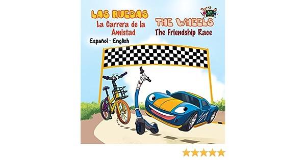 Las Ruedas: La Carrera de la Amistad The Wheels: The Friendship Race (Spanish English Bilingual Collection) - Kindle edition by S.A. Publishing, ...