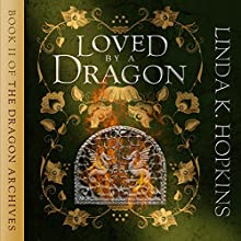 Loved by a Dragon: The Dragon Archives, Book 2 Audiobook by Linda K. Hopkins Narrated by Josephine Hall