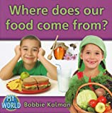 Where Does Our Food Come From?, Bobbie Kalman, 077879590X