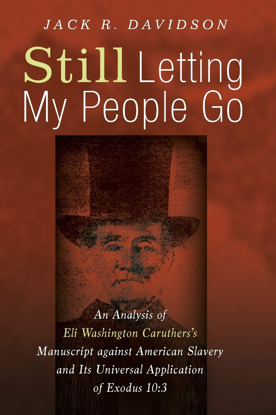 Download Still Letting My People Go: An Analysis of Eli Washington Caruthers's Manuscript against American Slavery and Its Universal Application of Exodus 10:3 ebook