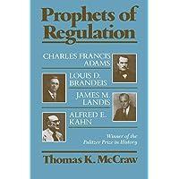 Prophets of Regulation: Charles Francis Adams; Louis D. Brandeis; James M. Landis; Alfred E. Kahn