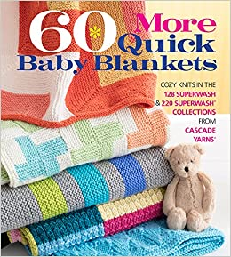 60 more quick baby blankets cozy knits in the 128 superwash u0026 220 superwash collections from cascade yarns completely revised u0026 updated 60 quick knits