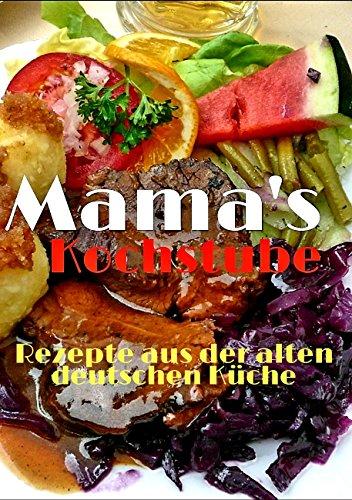 Mama´s Kochstube.: Rezepte aus der alten deutschen Küche. (German Edition) by Maria Gutbaum