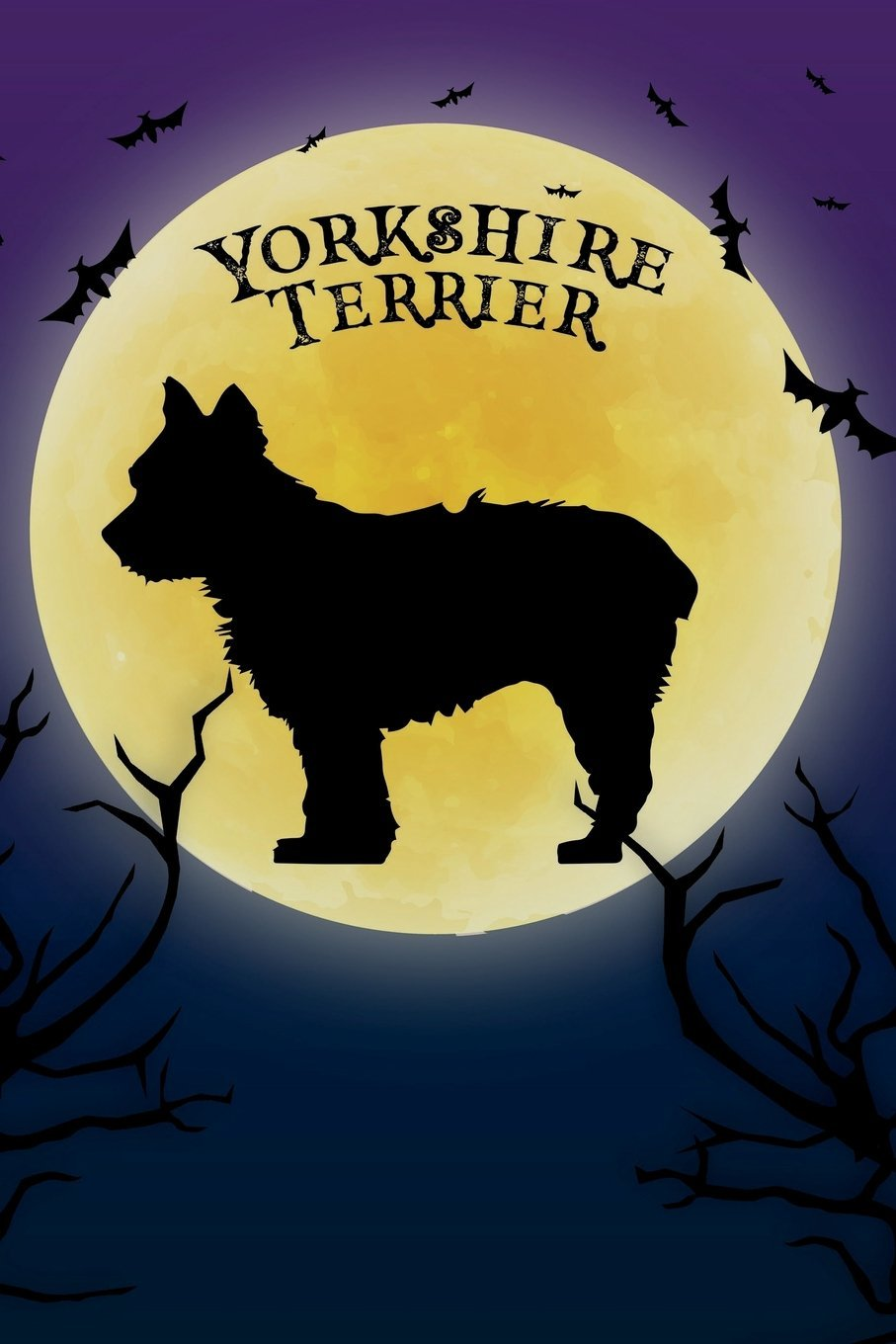 Download Yorkshire Terrier Notebook Halloween Journal: Spooky Halloween Themed Blank Lined Composition Book/Diary/Journal For Yorkie Dog Lovers, 6 x 9, 130 Pages, Full Moon, Bats, Scary Trees PDF