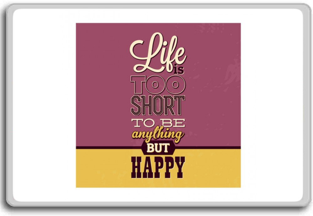 Life Is Too Short, To Be Anything But Happy - Motivational Quotes Fridge Magnet